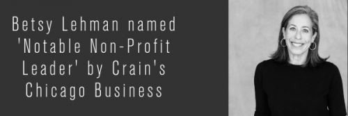 Board Chair Betsy Lehman named 'Notable Non-profit leader' in Crain's Chicago Business